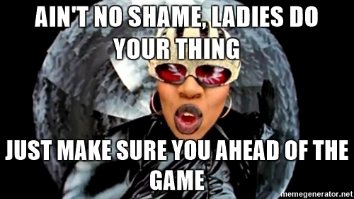 aint-no-shame-ladies-do-your-thing-just-make-sure-you-ahead-of-the-game